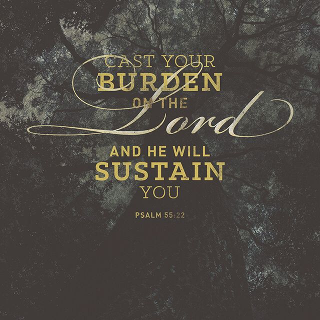 give your burden at the Lord's feet