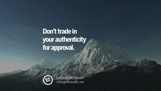 Dont trade in authenticity for approval